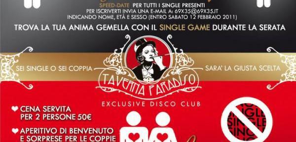 DOMENICA-13-FEBBRAIO-2011-SINGLE-PARTY-+-SPEED-DATE-LUNEDI'-14-FEBBRAIO-CENA-S.-VALENTINO-@-TAVERNA-PARADISO-DISCO-LEGNANO.jpg